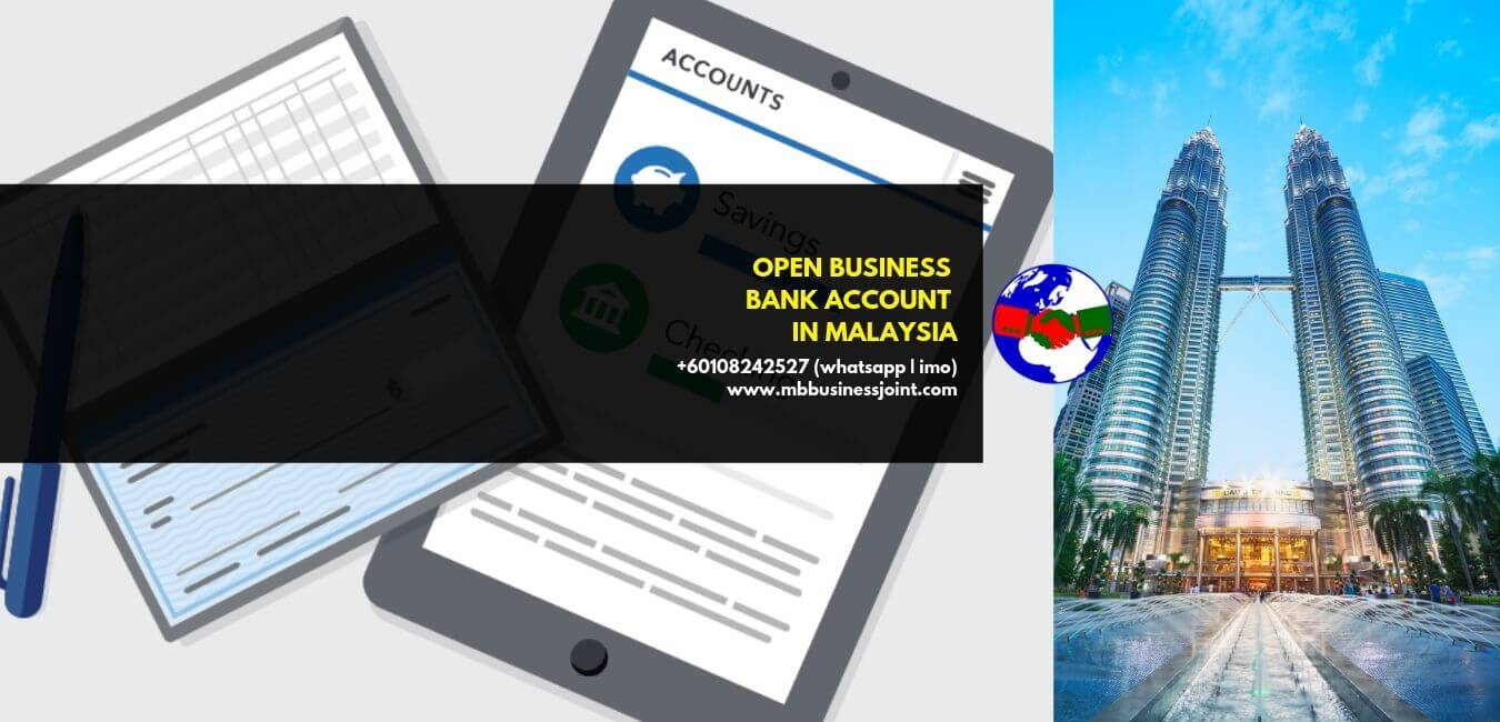 open business bank account in malaysia,open bank account,open current account in Malaysia,open bank account for foreigners in Malaysia,open bank account for foreigners,lim and ani associates,company registration in malaysia,a anirbaan,malay bangla business joint,malaysia bangladesh chamber of commerce,business in malaysia,business for sale in malaysia